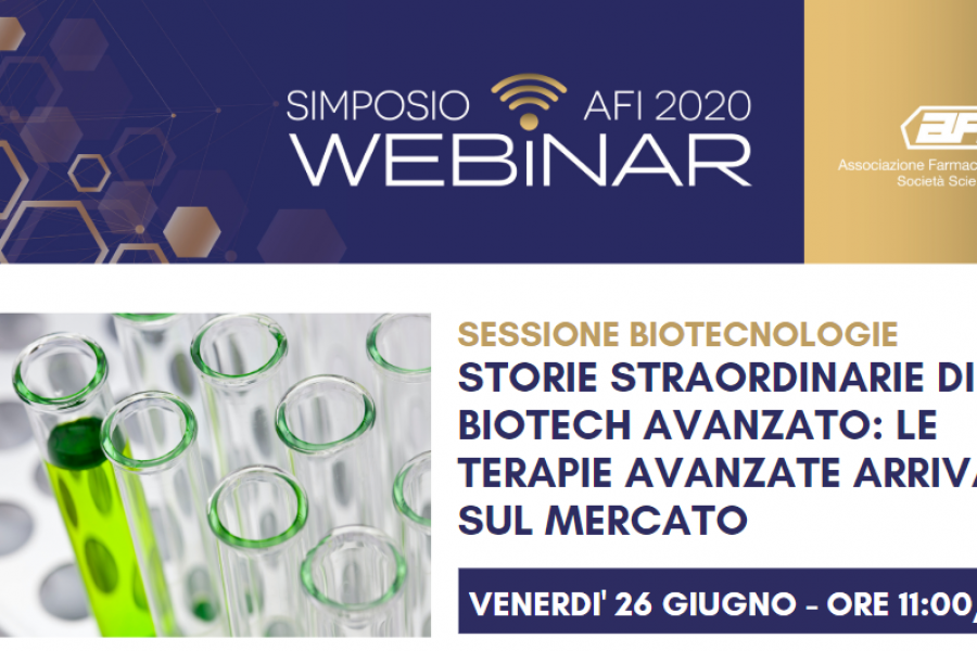 SIMPOSIO AFI DIGITAL – SESSIONE BIOTECNOLOGIE – Storie straordinarie di biotech avanzato: le terapie avanzate arrivano sul mercato