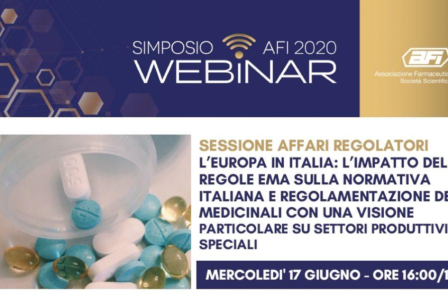 SIMPOSIO AFI DIGITAL – SESSIONE AFFARI REGOLATORI – L'EUROPA IN ITALIA: L'IMPATTO DELLE REGOLE EMA SULLA NORMATIVA ITALIANA E REGOLAMENTAZIONE DEI MEDICINALI CON UNA VISIONE PARTICOLARE SU SETTORI PRODUTTIVI SPECIALI