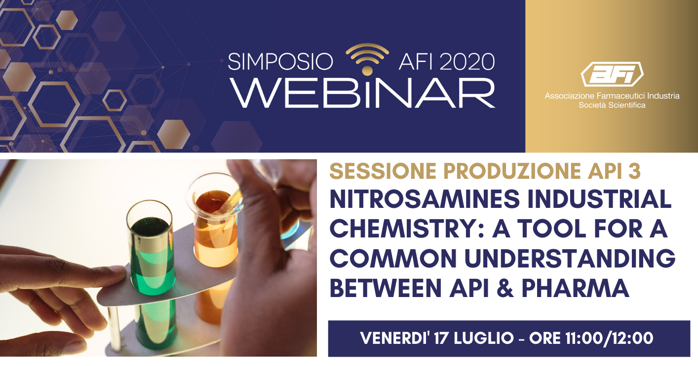 SIMPOSIO AFI DIGITAL – REGISTRAZIONE DISPONIBILE – SESSIONE PRODUZIONE API 3 – NITROSAMINES INDUSTRIAL CHEMISTRY: A TOOL FOR A COMMON UNDERSTANDING BETWEEN API & PHARMA